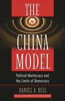 The China Model: Political Meritocracy and the Limits of Democracy - Daniel A. Bell
