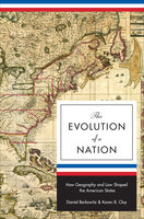 The Evolution of a Nation: How Geography and Law Shaped the American States - Daniel Berkowitz, Karen B. Clay
