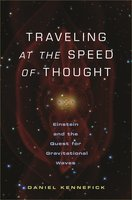 Traveling at the Speed of Thought: Einstein and the Quest for Gravitational Waves - Daniel Kennefick