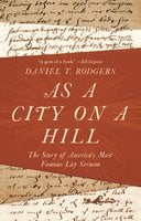 As a City on a Hill: The Story of America's Most Famous Lay Sermon - Daniel T. Rodgers