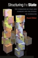 Structuring the State: The Formation of Italy and Germany and the Puzzle of Federalism - Daniel Ziblatt