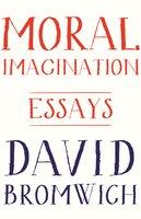 Moral Imagination: Essays - David Bromwich