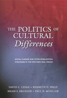 The Politics of Cultural Differences: Social Change and Voter Mobilization Strategies in the Post-New Deal Period - David C. Leege, Kenneth D. Wald, Brian S. Krueger, Paul D. Mueller