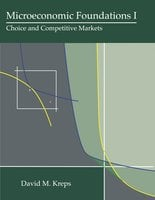 Microeconomic Foundations I: Choice and Competitive Markets - David M. Kreps
