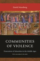 Communities of Violence: Persecution of Minorities in the Middle Ages – Updated Edition - David Nirenberg