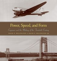 Power, Speed, and Form: Engineers and the Making of the Twentieth Century - David P. Billington, David Billington Jr.