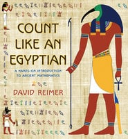 Count Like an Egyptian: A Hands-on Introduction to Ancient Mathematics - David Reimer