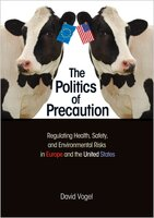 The Politics of Precaution: Regulating Health, Safety, and Environmental Risks in Europe and the United States - David Vogel