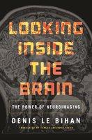Looking Inside the Brain: The Power of Neuroimaging - Denis Le Bihan