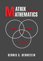 Matrix Mathematics: Theory, Facts, and Formulas - Second Edition - Dennis S. Bernstein