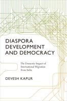 Diaspora, Development, and Democracy: The Domestic Impact of International Migration from India - Devesh Kapur