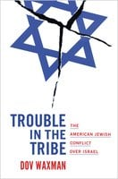 Trouble in the Tribe: The American Jewish Conflict over Israel - Dov Waxman