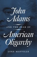 John Adams and the Fear of American Oligarchy - Luke Mayville