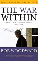 The War Within: A Secret White House History 2006-2008 - Bob Woodward