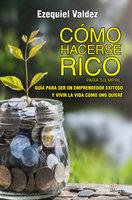 Cómo hacerse rico para siempre - Ezequiel Cesar Valdez