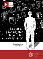 Las cosas y los objetos bajo la luz del pasado - Laura Penélope Porras Osorio