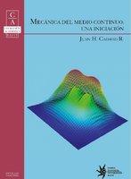 Mecánica del medio continuo: una iniciación - Juan H. Cadavid R