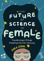 The Future of Science Is Female - Zara Stone