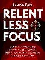 Relentless Focus - Patrick King