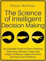 The Science of Intelligent Decision Making - Peter Hollins