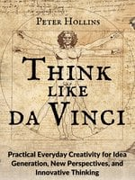 Think Like da Vinci - Peter Hollins