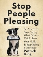 Stop People Pleasing - Patrick King