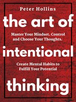 The Art of Intentional Thinking (Second Edition) - Peter Hollins