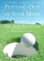 Putting Out of Your Mind - Bob Rotella