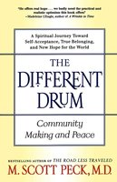 The Different Drum: Community Making and Peace - M. Scott Peck
