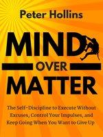 Mind Over Matter - Peter Hollins