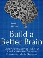 Build a Better Brain - Peter Hollins