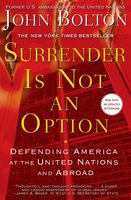 Surrender Is Not an Option: Defending America at the United Nations - John Bolton