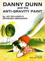 Danny Dunn and the Anti-Gravity Paint - Raymond Abrashkin, Jay Williams