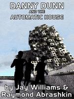 Danny Dunn and the Automatic House - Raymond Abrashkin, Jay Williams