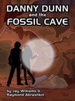 Danny Dunn and the Fossil Cave - Raymond Abrashkin, Jay Williams