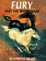 Fury and the White Mare - Albert G. Miller