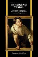 Ilusionismo verbal en Elogio de la madrastra y Los cuadernos de don Rigoberto de Mario Vargas Llosa - Guadalupe Martí-Peña