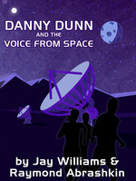 Danny Dunn and the Voice from Space - Raymond Abrashkin, Jay Williams