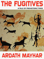 The Fugitives: A Tale of Prehistoric Times - Ardath Mayhar