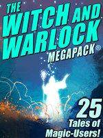 The Witch and Warlock MEGAPACK®: 25 Tales of Magic-Users - Joseph Conrad, C.J. Henderson, Darrell Schweitzer, Janet Fox, Lawrence Watt-Evans