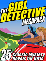 The Girl Detective Megapack - Edith Lavell, Mildred A. Wirt, Roy Snell, Grace May North, Cleo F. Garis