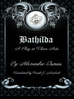 Bathilda: A Play in Three Acts - Alexandre Dumas