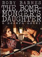 The Bomb-Monger's Daughter - Rory Barnes