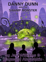 Danny Dunn and the Swamp Monster - Raymond Abrashkin, Jay Williams