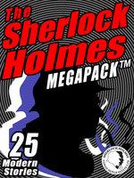 The Sherlock Holmes Megapack: 25 Modern Tales by Masters - Robert J. Sawyer, Mike Resnick, Gary Lovisi, Kristine Kathryn Rusch, Michael Kurland, Richard A. Lupoff