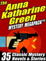 The Anna Katharine Green Mystery MEGAPACK® - Anna Katharine Green