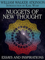 Nuggets of the New Thought: Essays and Inspirations - William Walker Atkinson