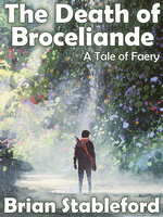 The Death of Broceliande: A Tale of Faery - Brian Stableford
