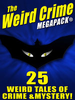 The Weird Crime MEGAPACK®: 25 Weird Tales of Crime and Mystery! - H.L. Mencken, Fletcher Flora, Robert Moore Williams, Talmage Powell, Rufus King