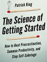 The Science of Getting Started - Patrick King